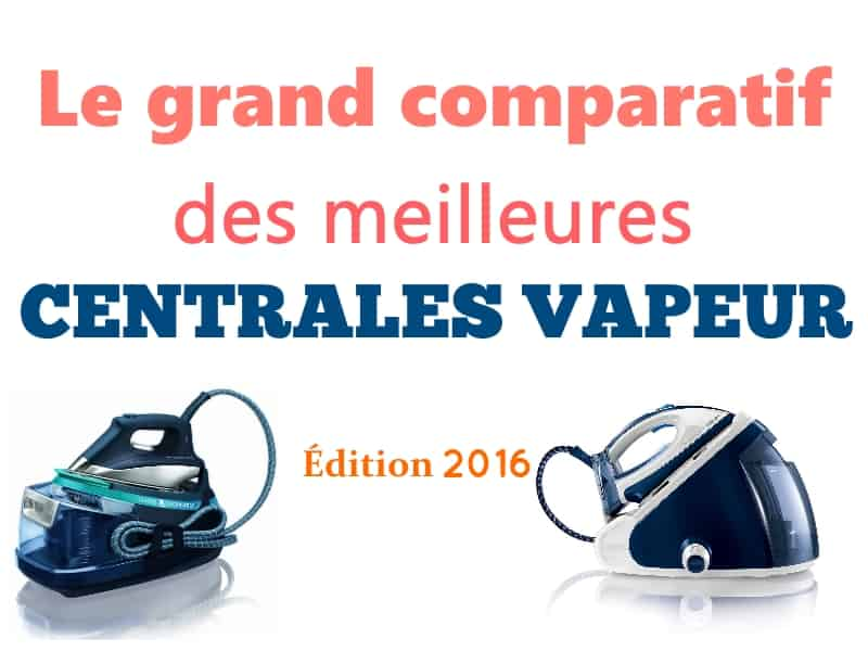le grand comparatif des meilleures centrale vapeur en 2016 centrale vapeur. Black Bedroom Furniture Sets. Home Design Ideas